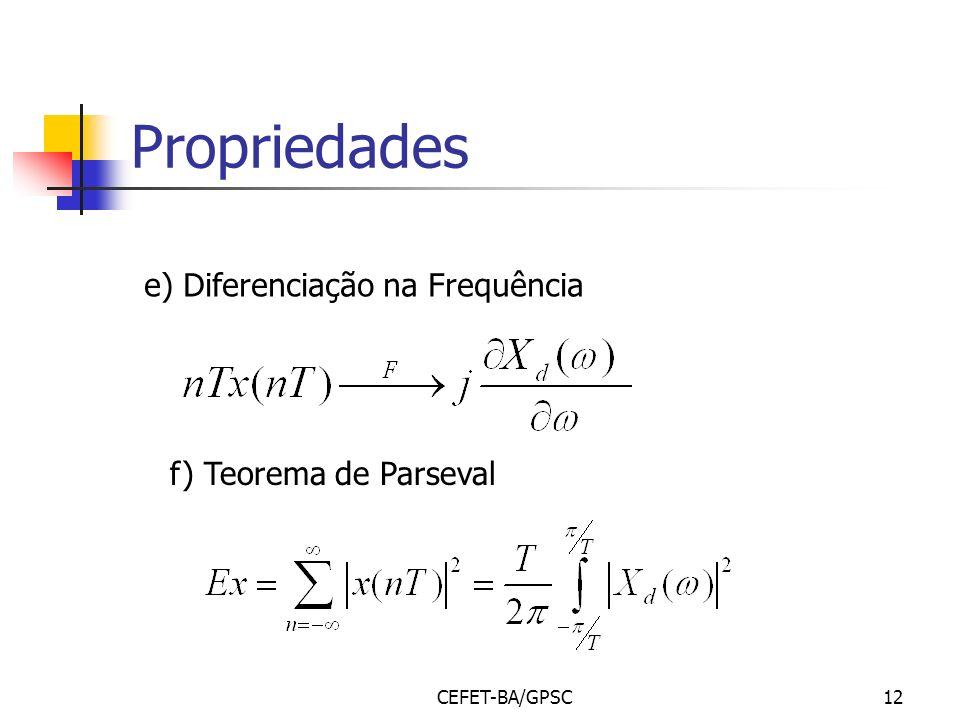 CEFET-BA/GPSC12 Propriedades e) Diferenciação na Frequência f) Teorema de Parseval