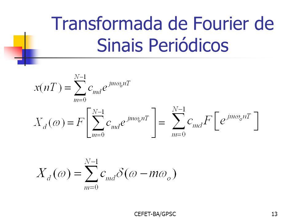 CEFET-BA/GPSC13 Transformada de Fourier de Sinais Periódicos