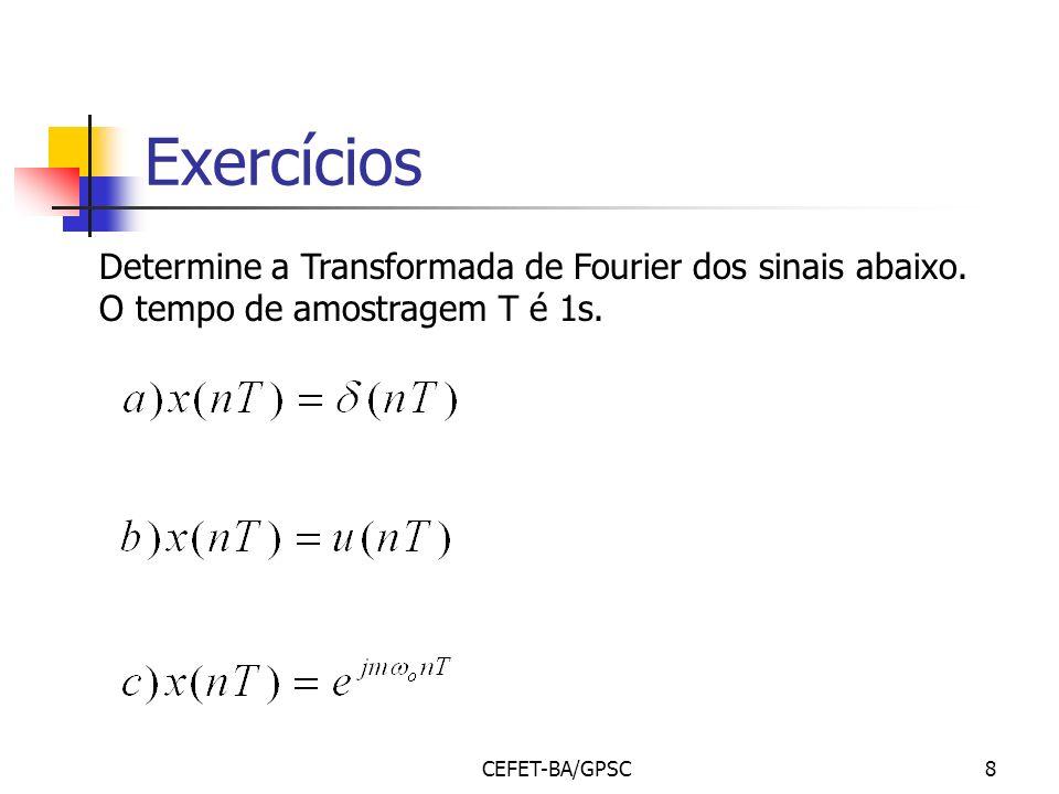 CEFET-BA/GPSC8 Exercícios Determine a Transformada de Fourier dos sinais abaixo. O tempo de amostragem T é 1s.