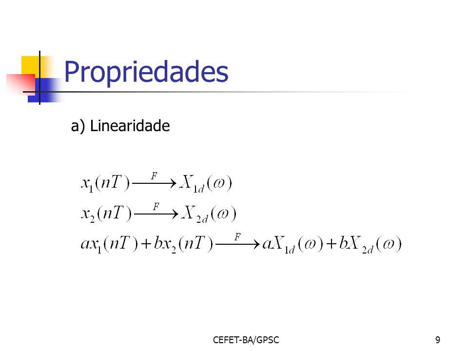 CEFET-BA/GPSC9 Propriedades a) Linearidade