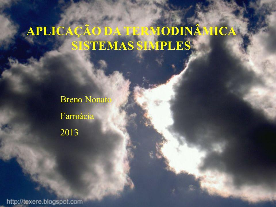 APLICAÇÃO DA TERMODINÂMICA SISTEMAS SIMPLES Breno Nonato Farmácia 2013