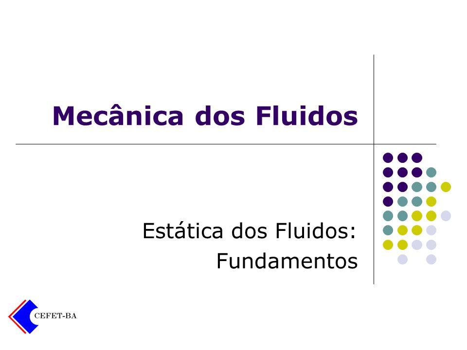 Mecânica dos Fluidos Estática dos Fluidos: Fundamentos