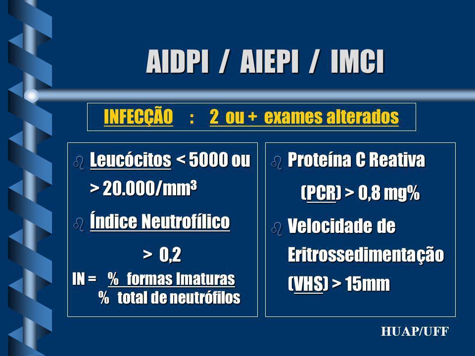 AIDPI / AIEPI / IMCI b Leucócitos 20.000/mm 3 b Índice Neutrofílico > 0,2 IN = % formas Imaturas % total de neutrófilos % total de neutrófilos INFECÇÃ