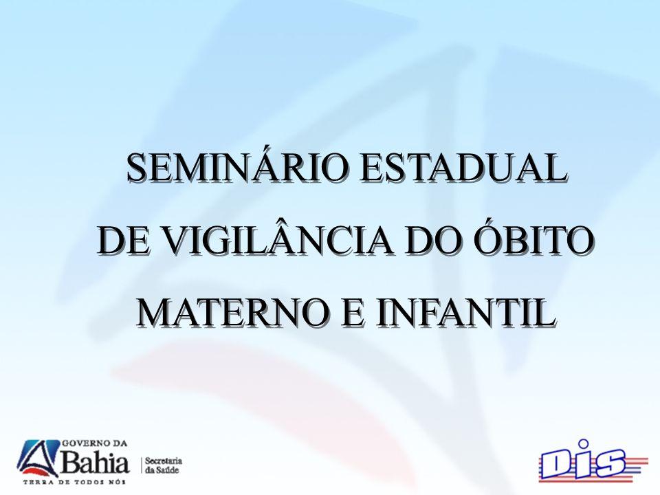 SEMINÁRIO ESTADUAL DE VIGILÂNCIA DO ÓBITO MATERNO E INFANTIL SEMINÁRIO ESTADUAL DE VIGILÂNCIA DO ÓBITO MATERNO E INFANTIL