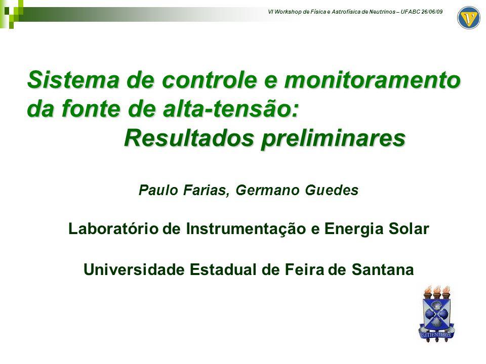 VI Workshop de Física e Astrofísica de Neutrinos – UFABC 26/06/09 Sistema de controle e monitoramento da fonte de alta-tensão: Resultados preliminares