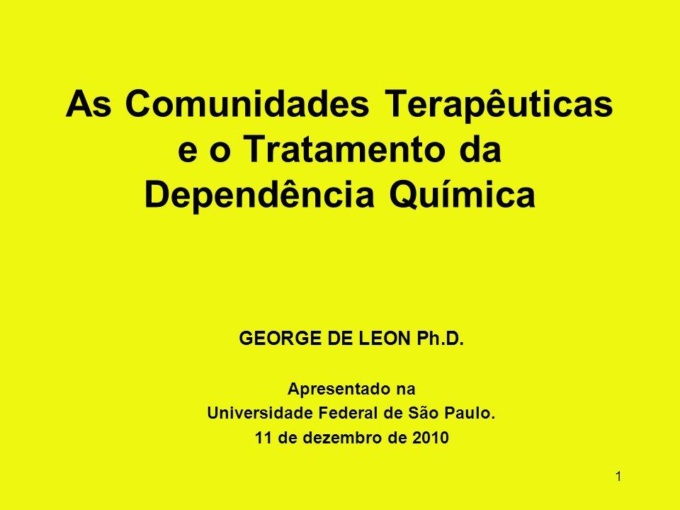 1 As Comunidades Terapêuticas e o Tratamento da Dependência Química GEORGE DE LEON Ph.D.