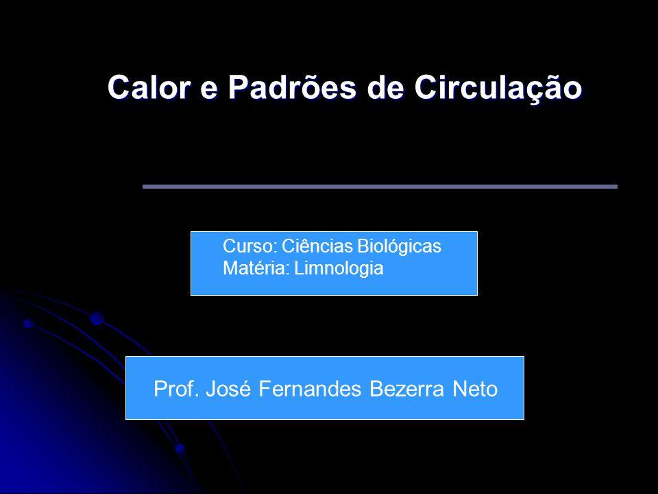 Calor e Padrões de Circulação Curso: Ciências Biológicas Matéria: Limnologia Prof. José Fernandes Bezerra Neto