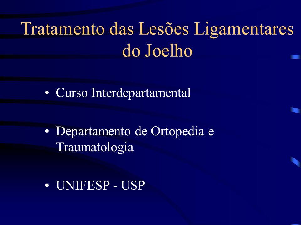 Tratamento das Lesões Ligamentares do Joelho Curso Interdepartamental Departamento de Ortopedia e Traumatologia UNIFESP - USP