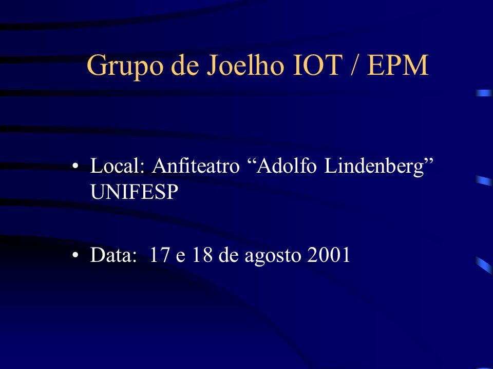 Grupo de Joelho IOT / EPM Local: Anfiteatro Adolfo Lindenberg UNIFESP Data: 17 e 18 de agosto 2001