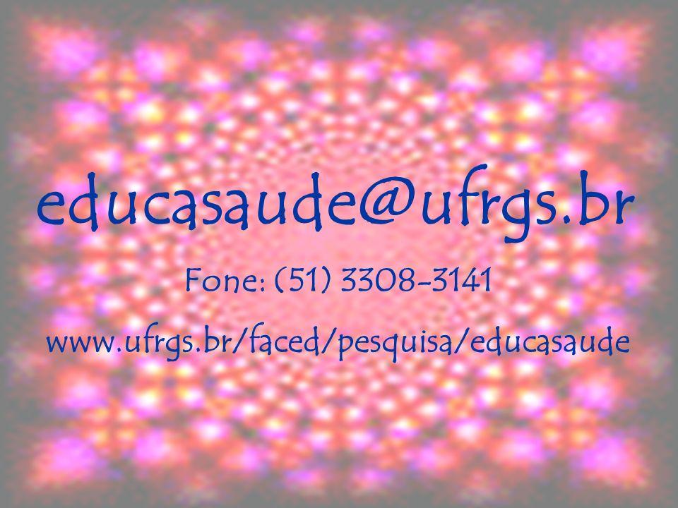 educasaude@ufrgs.br Fone: (51) 3308-3141 www.ufrgs.br/faced/pesquisa/educasaude