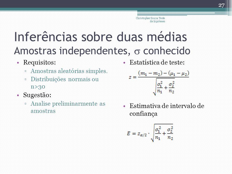 Inferências sobre duas médias Amostras independentes, conhecido Requisitos: Amostras aleatórias simples. Distribuições normais ou n>30 Sugestão: Anali