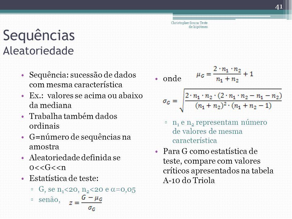 Sequências Aleatoriedade Sequência: sucessão de dados com mesma característica Ex.: valores se acima ou abaixo da mediana Trabalha também dados ordina