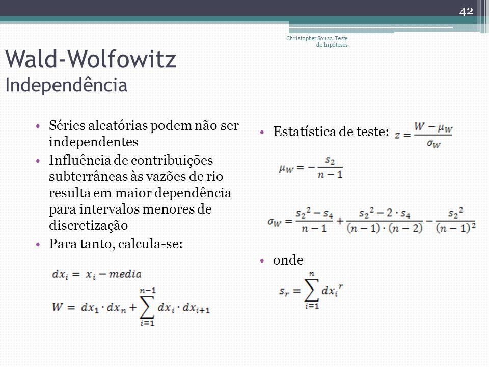 Wald-Wolfowitz Independência Séries aleatórias podem não ser independentes Influência de contribuições subterrâneas às vazões de rio resulta em maior