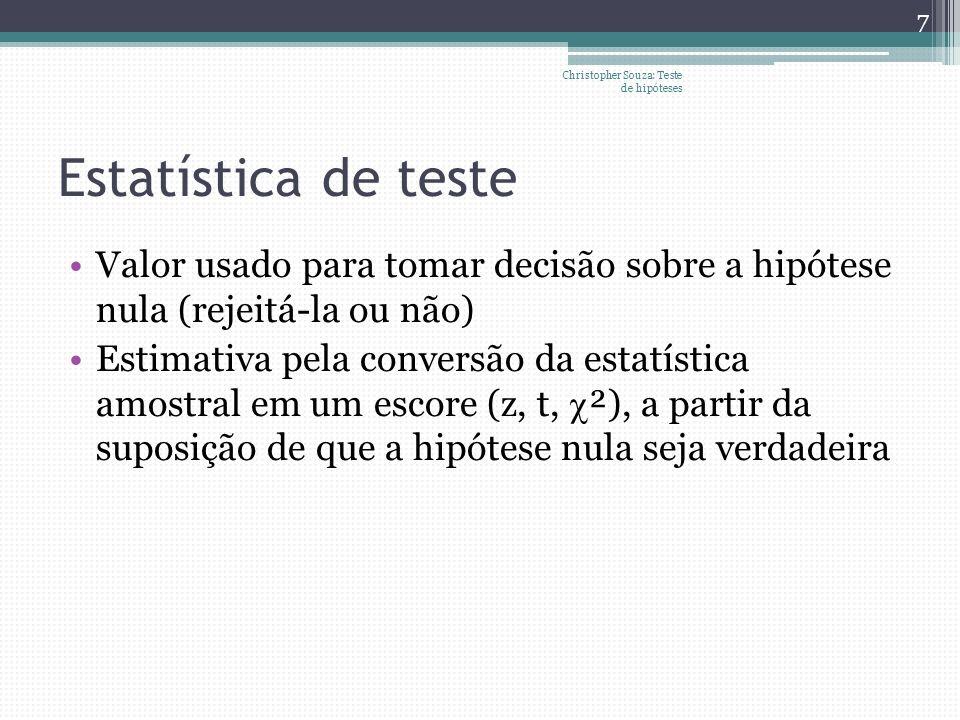 Estatística de teste Valor usado para tomar decisão sobre a hipótese nula (rejeitá-la ou não) Estimativa pela conversão da estatística amostral em um