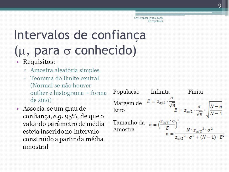 Intervalos de confiança (, para conhecido) Requisitos: Amostra aleatória simples. Teorema do limite central (Normal se não houver outlier e histograma