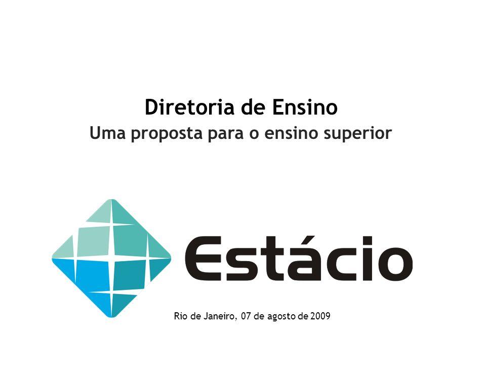 Diretoria de Ensino Uma proposta para o ensino superior Rio de Janeiro, 07 de agosto de 2009