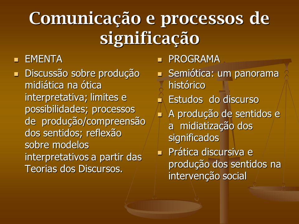 Comunicação e processos de significação EMENTA Discussão sobre produção midiática na ótica interpretativa; limites e possibilidades; processos de prod