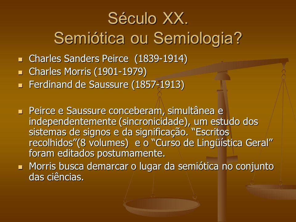 Século XX. Semiótica ou Semiologia? Charles Sanders Peirce (1839-1914) Charles Sanders Peirce (1839-1914) Charles Morris (1901-1979) Charles Morris (1