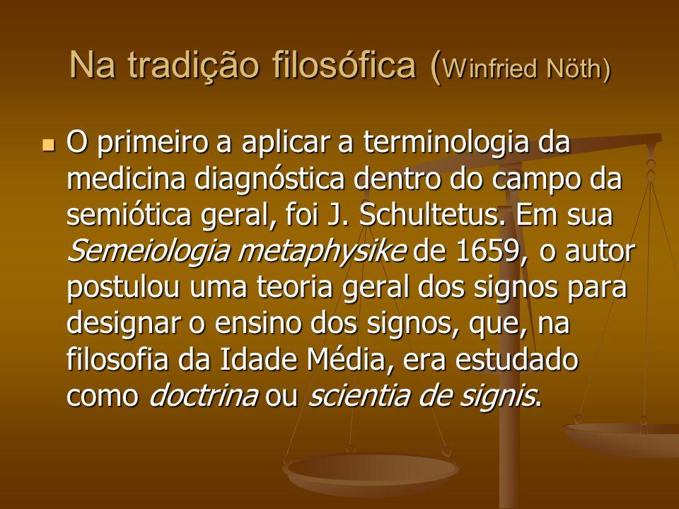 Na tradição filosófica ( Winfried Nöth) O primeiro a aplicar a terminologia da medicina diagnóstica dentro do campo da semiótica geral, foi J. Schulte
