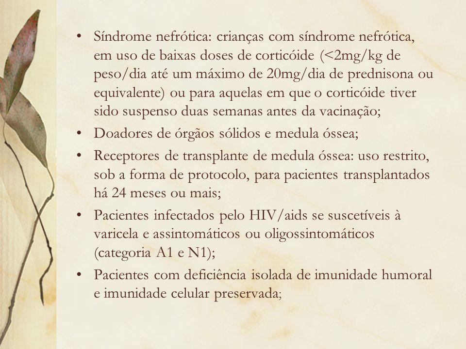 Síndrome nefrótica: crianças com síndrome nefrótica, em uso de baixas doses de corticóide (<2mg/kg de peso/dia até um máximo de 20mg/dia de prednisona