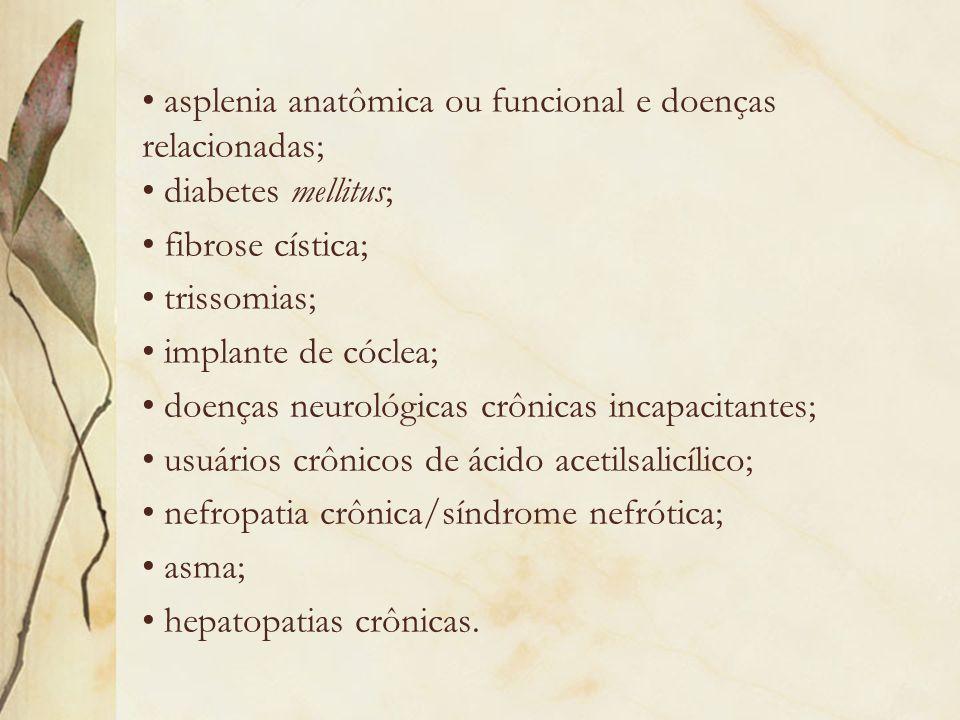 asplenia anatômica ou funcional e doenças relacionadas; diabetes mellitus; fibrose cística; trissomias; implante de cóclea; doenças neurológicas crôni