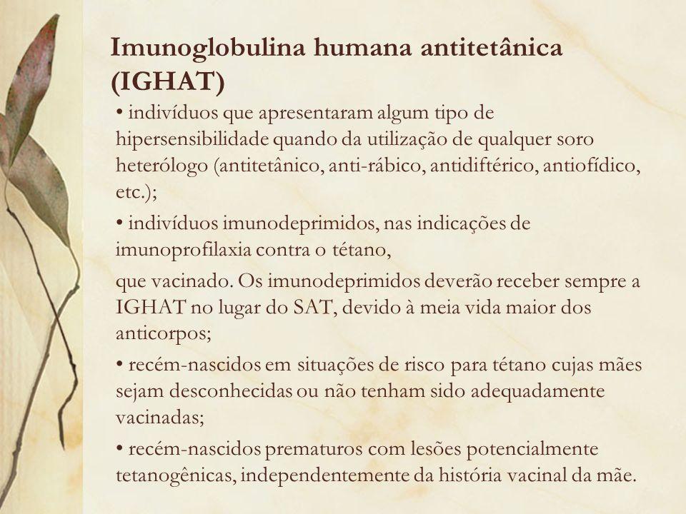 Imunoglobulina humana antitetânica (IGHAT) indivíduos que apresentaram algum tipo de hipersensibilidade quando da utilização de qualquer soro heterólo