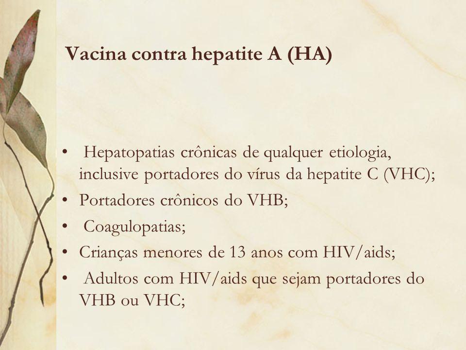 Vacina contra hepatite A (HA) Hepatopatias crônicas de qualquer etiologia, inclusive portadores do vírus da hepatite C (VHC); Portadores crônicos do V