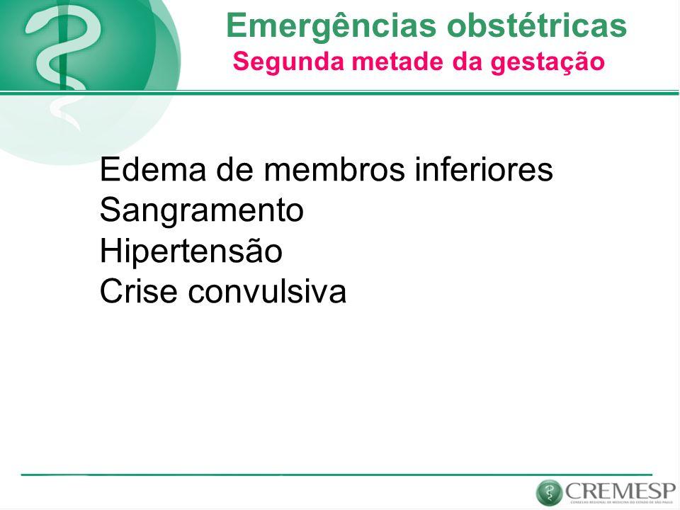 Emergências obstétricas Segunda metade da gestação Edema de membros inferiores Sangramento Hipertensão Crise convulsiva