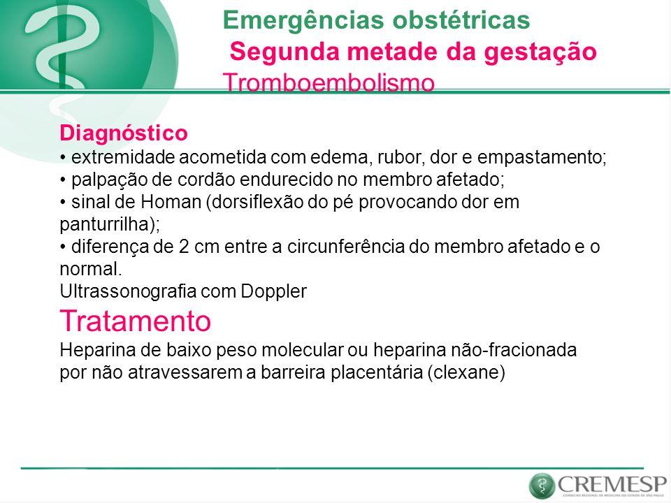 Emergências obstétricas Segunda metade da gestação Tromboembolismo Diagnóstico extremidade acometida com edema, rubor, dor e empastamento; palpação de