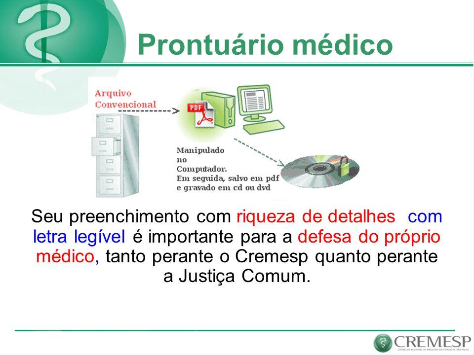 Prontuário médico Seu preenchimento com riqueza de detalhes com letra legível é importante para a defesa do próprio médico, tanto perante o Cremesp qu