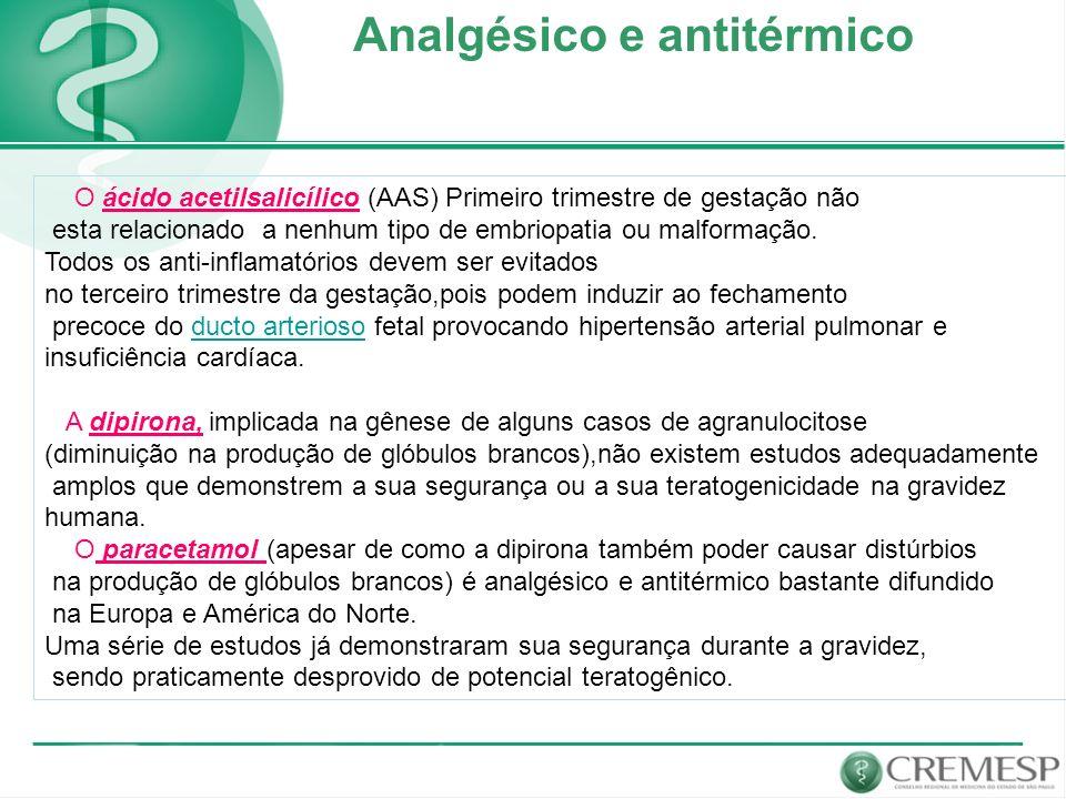 Analgésico e antitérmico O ácido acetilsalicílico (AAS) Primeiro trimestre de gestação não esta relacionado a nenhum tipo de embriopatia ou malformaçã