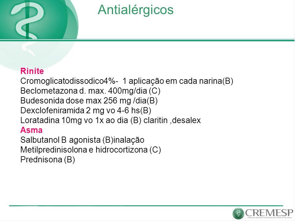 Antialérgicos Rinite Cromoglicatodissodico4%- 1 aplicação em cada narina(B) Beclometazona d. max. 400mg/dia (C) Budesonida dose max 256 mg /dia(B) Dex