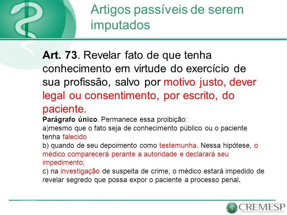 Artigos passíveis de serem imputados Art. 73. Revelar fato de que tenha conhecimento em virtude do exercício de sua profissão, salvo por motivo justo,
