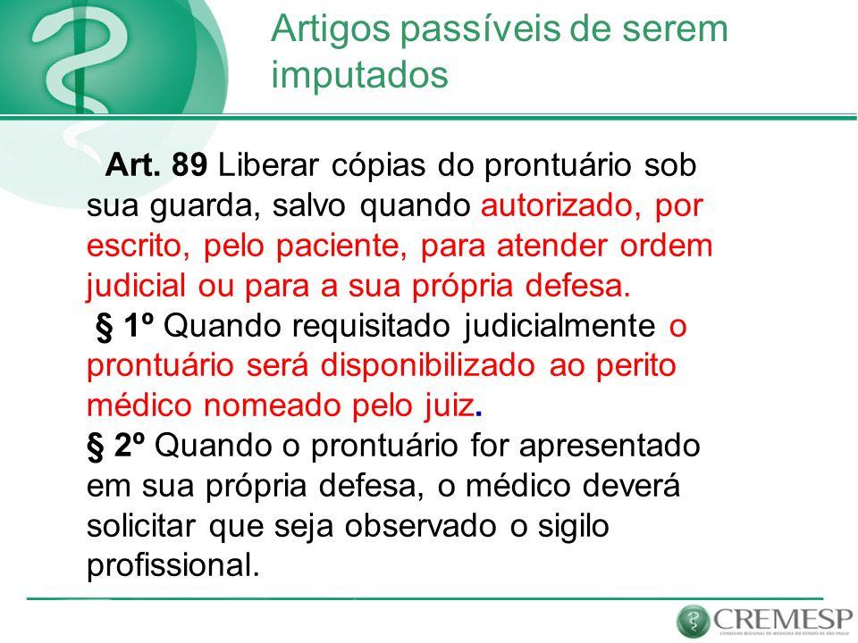 Artigos passíveis de serem imputados Art. 89 Liberar cópias do prontuário sob sua guarda, salvo quando autorizado, por escrito, pelo paciente, para at
