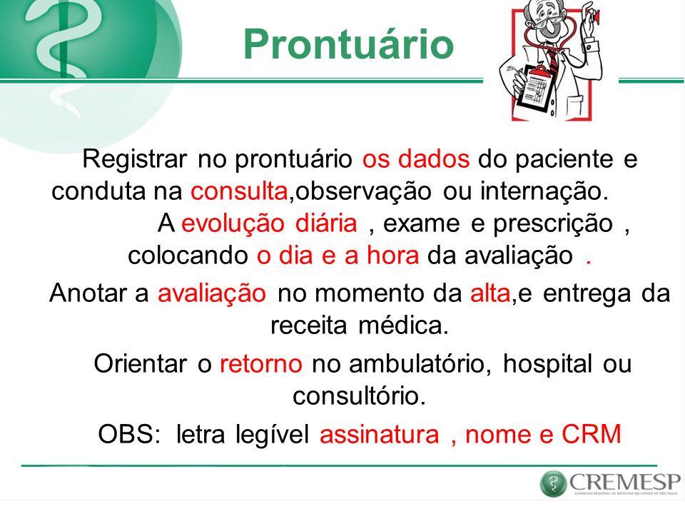 Prontuário Registrar no prontuário os dados do paciente e conduta na consulta,observação ou internação. A evolução diária, exame e prescrição, colocan