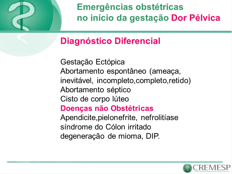 Emergências obstétricas no início da gestação Dor Pélvica Diagnóstico Diferencial Gestação Ectópica Abortamento espontâneo (ameaça, inevitável, incomp