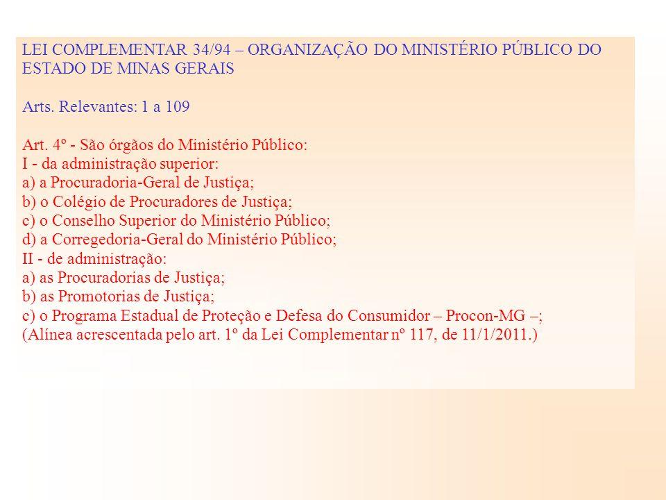 LEI COMPLEMENTAR 34/94 – ORGANIZAÇÃO DO MINISTÉRIO PÚBLICO DO ESTADO DE MINAS GERAIS Arts. Relevantes: 1 a 109 Art. 4º - São órgãos do Ministério Públ