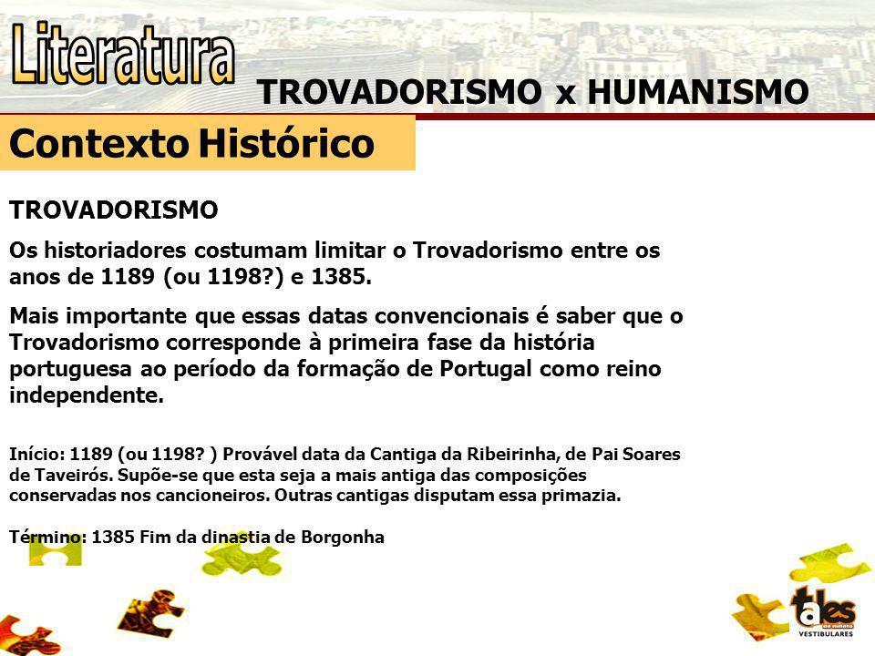 TROVADORISMO x HUMANISMO Contexto Histórico TROVADORISMO Os historiadores costumam limitar o Trovadorismo entre os anos de 1189 (ou 1198?) e 1385. Mai