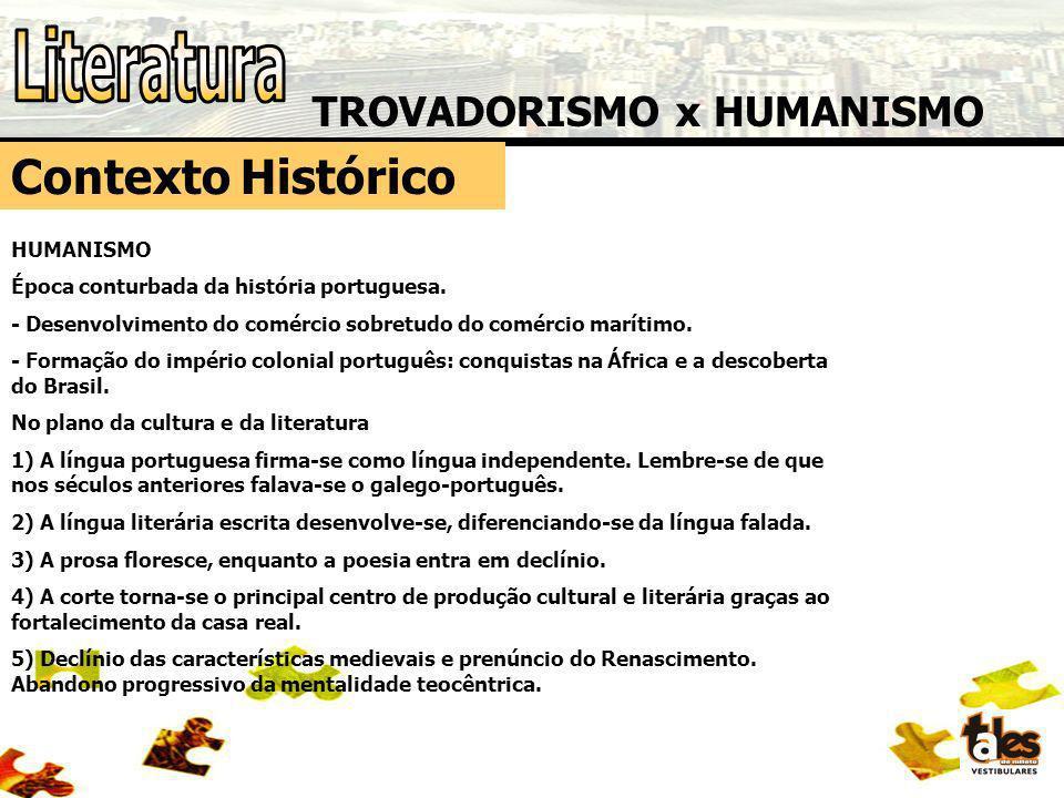 TROVADORISMO x HUMANISMO Contexto Histórico HUMANISMO Época conturbada da história portuguesa. - Desenvolvimento do comércio sobretudo do comércio mar