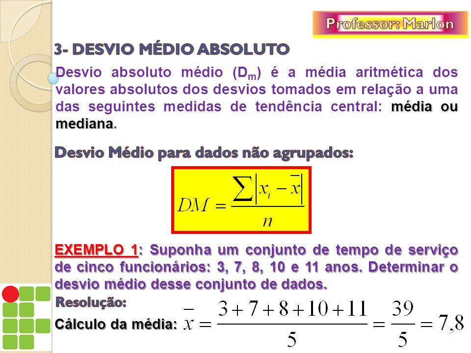 média ou mediana Desvio absoluto médio (D m ) é a média aritmética dos valores absolutos dos desvios tomados em relação a uma das seguintes medidas de
