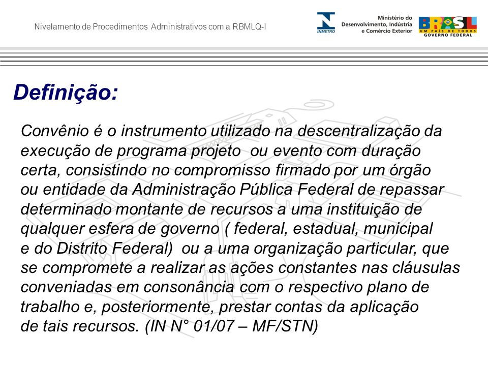 Nivelamento de Procedimentos Administrativos com a RBMLQ-I Convênio é o instrumento utilizado na descentralização da execução de programa projeto ou e