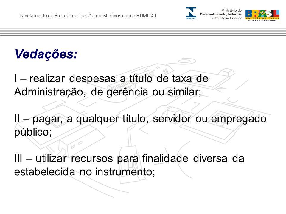 Nivelamento de Procedimentos Administrativos com a RBMLQ-I Vedações: I – realizar despesas a título de taxa de Administração, de gerência ou similar;