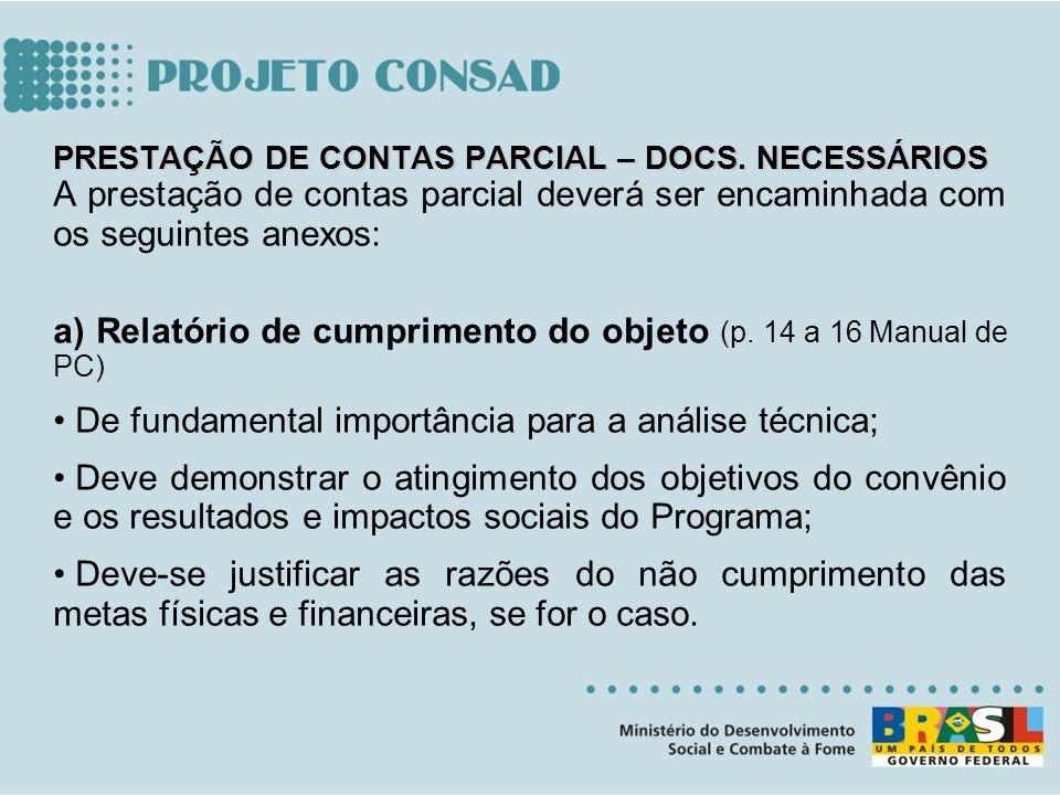 PRESTAÇÃO DE CONTAS PARCIAL – DOCS. NECESSÁRIOS A prestação de contas parcial deverá ser encaminhada com os seguintes anexos: a) Relatório de cumprime