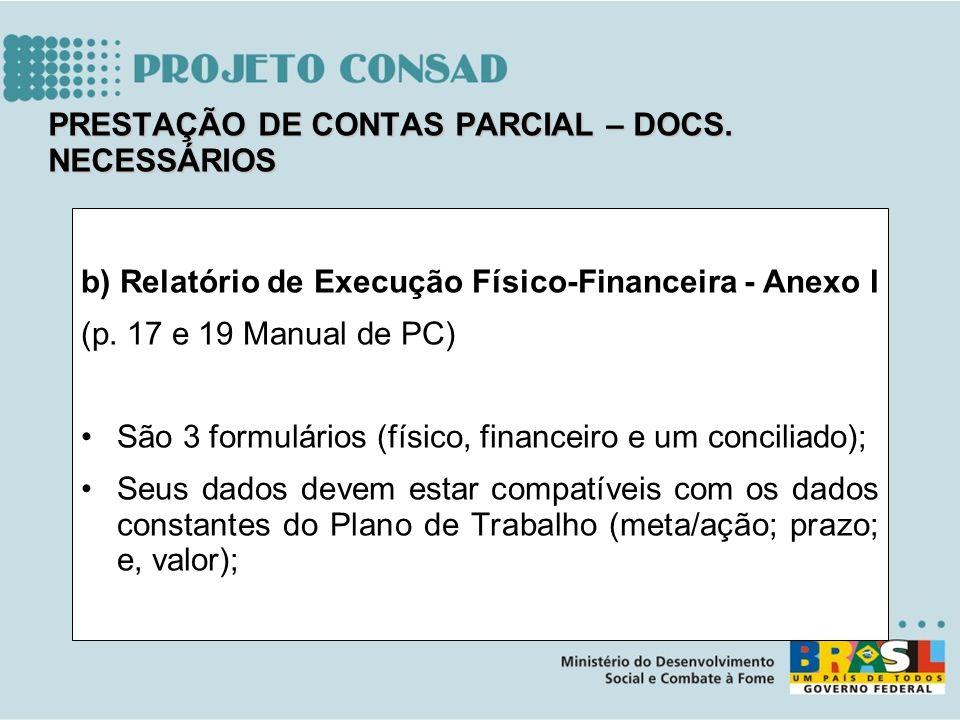 b) Relatório de Execução Físico-Financeira - Anexo I (p. 17 e 19 Manual de PC) São 3 formulários (físico, financeiro e um conciliado); Seus dados deve