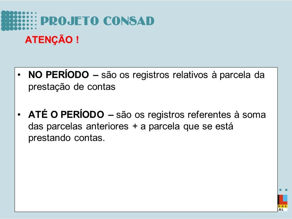 NO PERÍODO – são os registros relativos à parcela da prestação de contas ATÉ O PERÍODO – são os registros referentes à soma das parcelas anteriores +