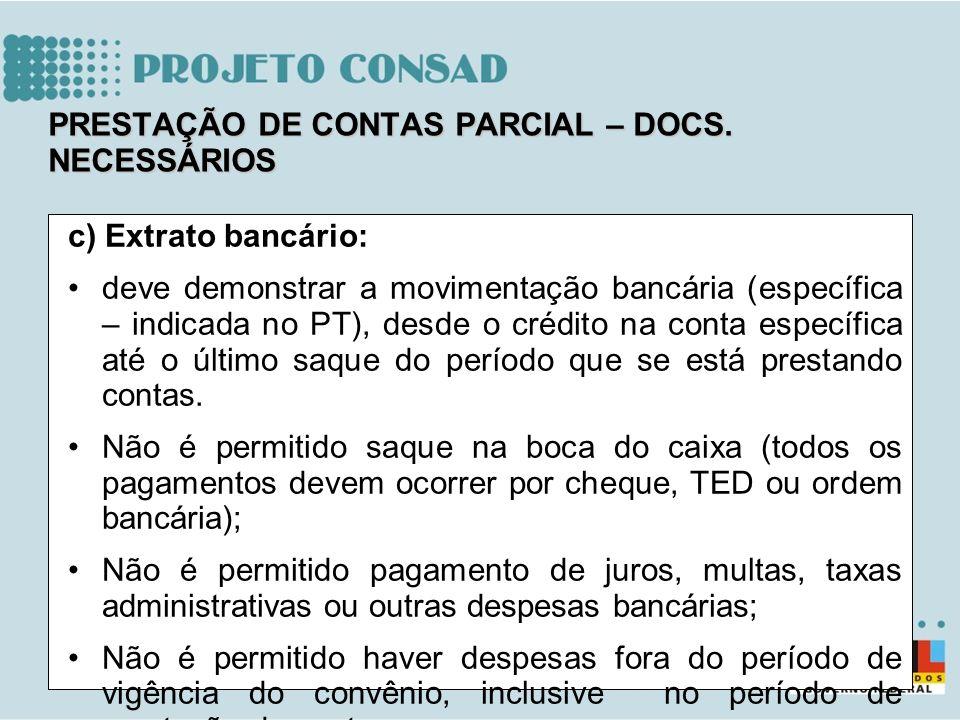 c) Extrato bancário: deve demonstrar a movimentação bancária (específica – indicada no PT), desde o crédito na conta específica até o último saque do