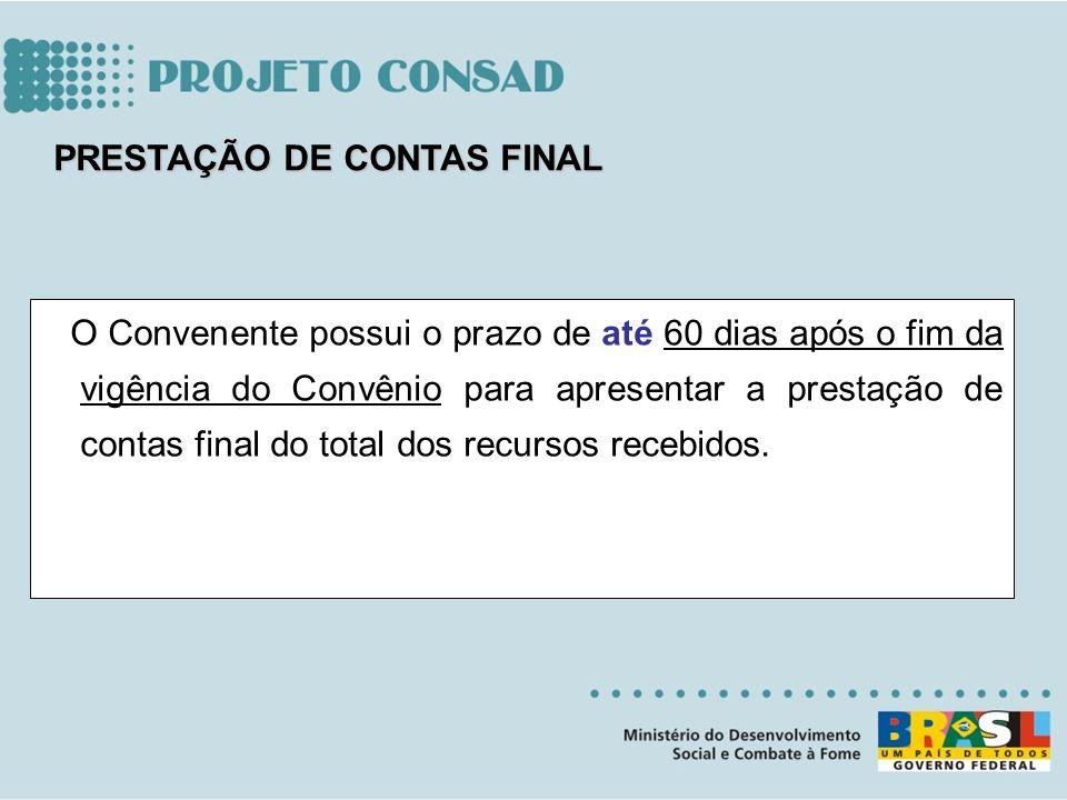 O Convenente possui o prazo de até 60 dias após o fim da vigência do Convênio para apresentar a prestação de contas final do total dos recursos recebi