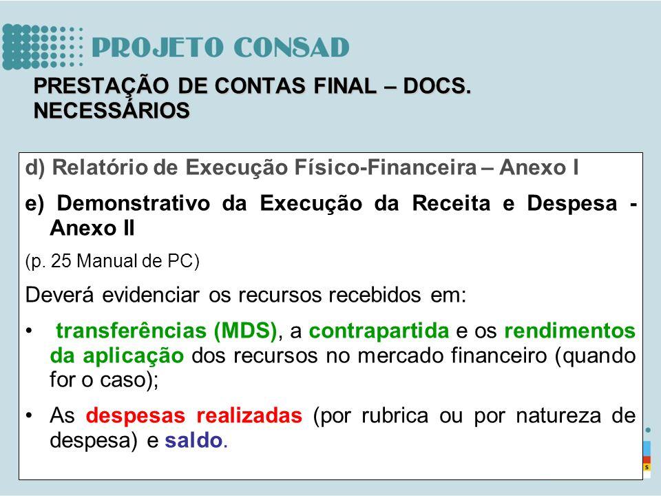d) Relatório de Execução Físico-Financeira – Anexo I e) Demonstrativo da Execução da Receita e Despesa - Anexo II (p. 25 Manual de PC) Deverá evidenci
