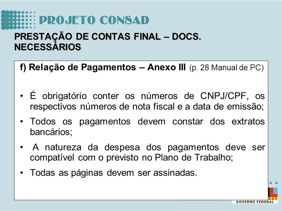 f) Relação de Pagamentos – Anexo III (p. 28 Manual de PC) É obrigatório conter os números de CNPJ/CPF, os respectivos números de nota fiscal e a data