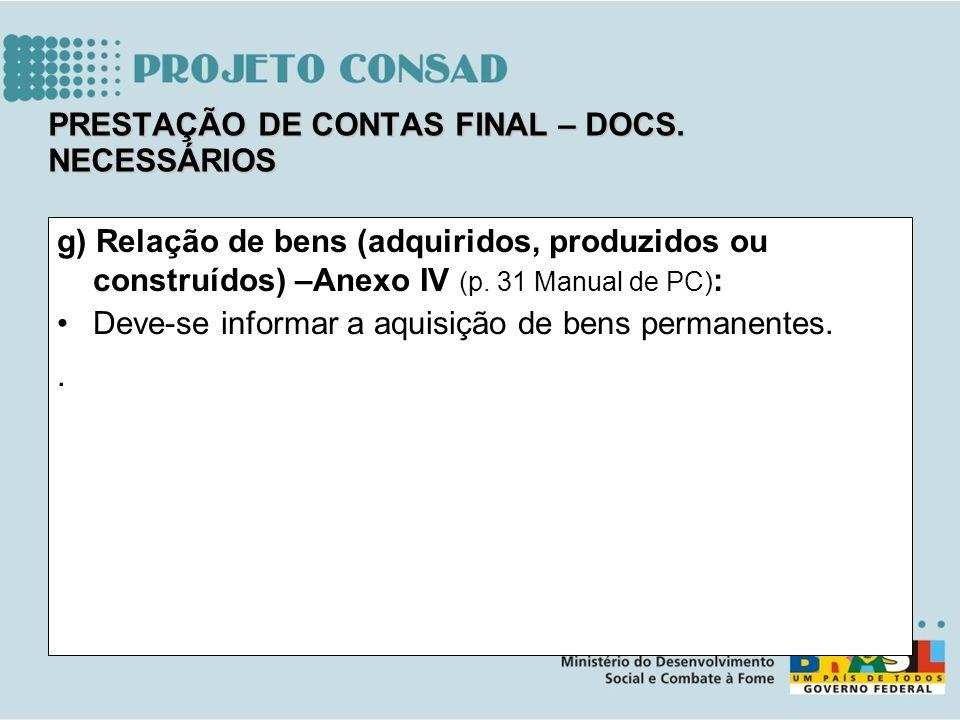 g) Relação de bens (adquiridos, produzidos ou construídos) –Anexo IV (p. 31 Manual de PC) : Deve-se informar a aquisição de bens permanentes.. PRESTAÇ